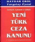 Gerekçeli, Açıklamalı ve İçtihatlı Yeni Türk Ceza Kanunu - Haydar EROL - Yargıtay Üyesi